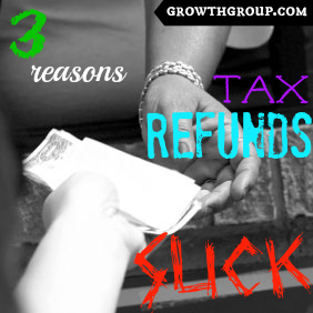 tax refunds hated by growth group