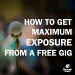 how to get maximum exposure from a free music gig